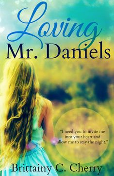Loving Mr. Daniels by Brittainy C. Cherry - a forbidden romance at its best!! love this story!