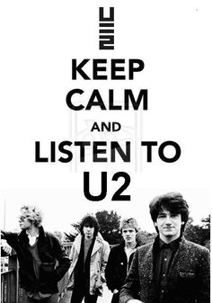 Keep Calm and Listen to U2...this has worked for me since the '80s!