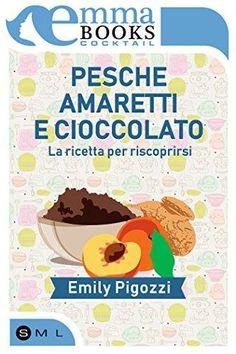 Segnalazione - PESCHE AMARETTI E CIOCCOLATO: LA RICETTA PER RISCOPRIRSI di Emily Pigozzi