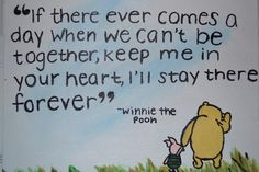 If there ever comes a day when we cant be together keep me in your heart, I ll stay there forever.