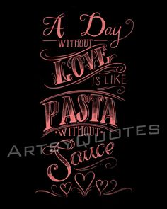 Great Kitchen Quote! Printable Pasta Chalkboard A Day Without Love is Like Pasta without Sauce