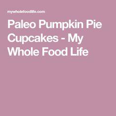 Paleo Pumpkin Pie Cupcakes - My Whole Food Life