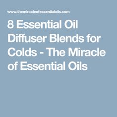 8 Essential Oil Diffuser Blends for Colds - The Miracle of Essential Oils
