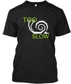 Too Slow | Teespring