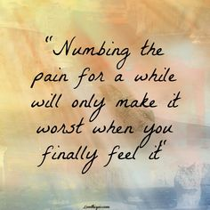 So true... I've always just numbed the pain in some way that was never productive... This time I chose not to and the pain turned back into love and appreciation. I may not have what I want and my heart may still be missing its other half but I get by each day happy that I could love someone the way I love you.