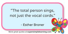 """""""The total person sings, not just the vocal cords.""""   More great quotes at www.supersimplelearning.com"""