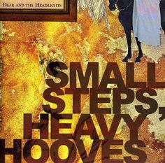 Dear and the Headlights - Small Steps: Heavy Hooves