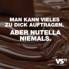 You can apply a lot too thick. But Nutella. - VISUAL STATEMENTS® - Visual Statements®️ Many things can be applied too thickly. But Nutella. Sayings / Quote - Food Quotes, Funny Quotes, Best Quotes, Nutella Cookies, Chocolate Chip Cookies, Pizza Pictures, Cheesecake, Food Humor, Funny Food