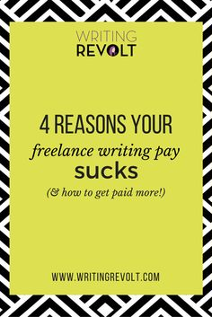 4 Reasons your freelance writing pay SUCKS (and how to get paid MORE as a freelance writer!)