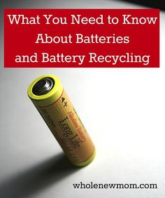 What You Need to Know about Batteries, the Environment, & Recycling