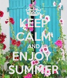 KEEP CALM AND ENJOY  SUMMER - by me JMK I love summer, I am a summer person.
