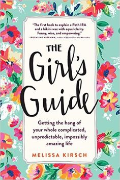 The Girl's Guide: Getting the hang of your whole complicated, unpredictable, impossibly amazing life: Melissa Kirsch: 9780761180128: Amazon.com: Books