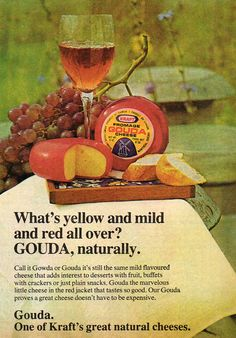 An (for the era) elegantly simple ad for Kraft Gouda Cheese. 1970's. My parents often had this cheese to serve with wine when they entertained.