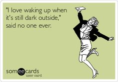 'I love waking up when it's still dark outside,' said no one ever.