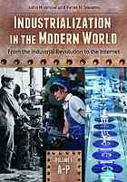 Industrialization in the modern world : from the Industrial Revolution to the Internet @ R 338.09 H59 2014 v. 1-2