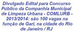 A Companhia Municipal de Limpeza Urbana - COMLURB, realizará Concurso p/ o preenchimento de 100 vagas e formação cadastro reserva no cargo de Profissional de Operações de Limpeza e Serviços Urbanos, Gari, na cidade do Rio de Janeiro. Para concorrer, os candidatos devem possuir Ensino Fundamental Incompleto. A remuneração é de R$ 802,53. As inscrições se iniciam no dia 04/11/2013.  Leias mais…