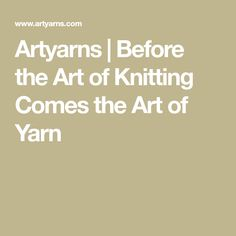 Artyarns | Before the Art of Knitting Comes the Art of Yarn
