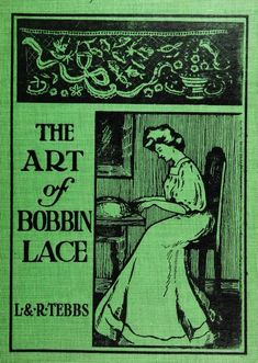 """The Art of Bobbin Lace : a practical text book of workmanship in antique and modern lace including Geneoese, point de flandre bruges guipure, duchesse, Honiton, """"raised"""" Honiton, applique, and Bruxelles : also how to clean and repair valuable lace, etc. (1911)  I have a reproduction copy for sale on eBid.net :)"""