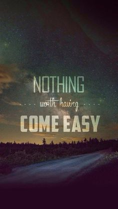 Nothing Worth Having Comes Easy iPhone 6 Wallpaper