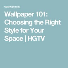 Wallpaper 101: Choosing The Right Style For Your Space