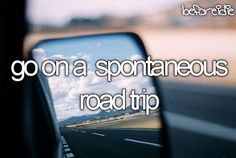 Go on a spontaneous road trip