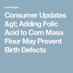 Consumer Updates > Adding Folic Acid to Corn Masa Flour May Prevent Birth Defects