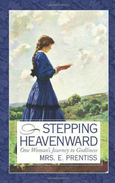 Stepping Heavenward: One Woman's Journey to Godliness, this journal spans her teenage years to her final days, inspirational!