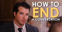 From the Art of Manliness How to End a Conversation [VIDEO]