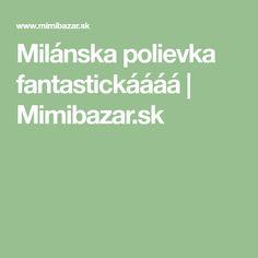 Milánska polievka fantastickáááá   Mimibazar.sk