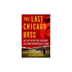 Last Chicago Boss : My Life With the Chicago Outlaws Motorcycle Club (Hardcover) (Kerrie Droban & Big