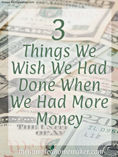 Finances are tight! As learn to make do with less, there are a few things I wish we'd done differently when we had more money.