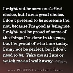 Straight up... I'm an amazing person, and I know what I deserve. Im not perfect, but I do my best every single day. I have a huge heart, I'm trustworthy, I'm loyal, and im faithful. Chivalry is NOT dead! I'm a catch and a half and I know it.