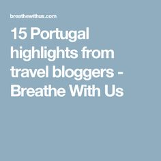 15 Portugal highlights from travel bloggers - Breathe With Us
