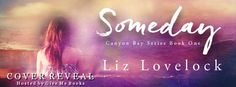 Renee Entress's Blog: [Cover Reveal] Someday by Liz Lovelock