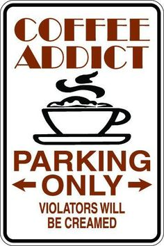 *Aluminum* Coffee Addict Parking Only Metal Novelty Sign Coffee Is Life, I Love Coffee, Best Coffee, Iced Coffee, Coffee Drinks, Coffee Shop, Coffee Club, Coffee Lovers, Coffee Talk