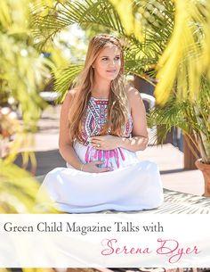 Green Child Magazine Talks to Serena Dyer