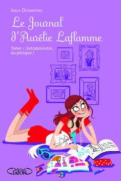 Le journal d'Aurélie Laflamme. Tome 1, Extraterrestre... ou presque ! - India Desjardins