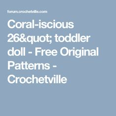 """Coral-iscious 26"""" toddler doll - Free Original Patterns - Crochetville"""