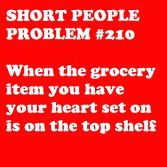 Short People Problems-I can relate! Short People Problems, Short Girl Problems, Short Person, Short Jokes, Thats The Way, I Can Relate, Story Of My Life, Just For Laughs, Short Girls
