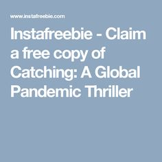 Instafreebie - Claim a free copy of Catching: A Global Pandemic Thriller Free Ebooks, Giveaways, Thriller, Cover, Ideas, Blanket, Thoughts