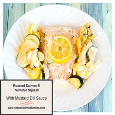 Roasted Salmon and summer squash with mustard dill sauce Seduction in the Kitchen