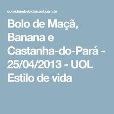 Bolo de Maçã, Banana e Castanha-do-Pará - 25/04/2013 - UOL Estilo de vida