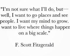 Live where big things happen -F. Scott Fitzgerald
