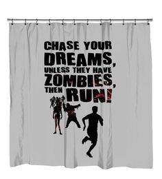 Charmant Chase Your Dreams Unless They Have Zombies Shower Curtain