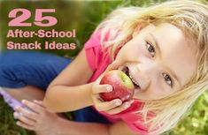 25 (Healthy) After-School Snack Ideas for Kids