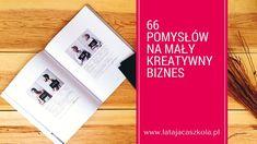66 pomysłów na mały, kreatywny biznes   Latająca Szkoła Distance, Self, Change, Cover, Books, Libros, Book, Long Distance, Book Illustrations