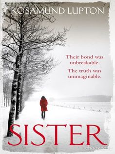 Sister by Rosamund Lupton. Loved this amazing debut novel and found myself continually thinking of the characters. #lupton