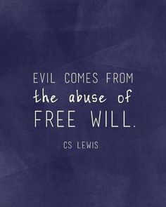 My Favorite CS Lewis Quotes Evil comes from the abuse of free will. Quotable Quotes, Bible Quotes, Me Quotes, Bible Verses, Evil Quotes, Lyric Quotes, Scriptures, People Quotes, Faith Quotes