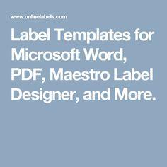 Label Templates for Microsoft Word, PDF, Maestro Label Designer, and More.