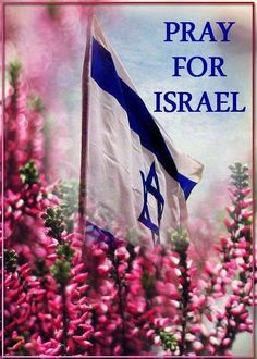PRAISE GOD FOR HIS PEOPLE ISRAEL. PRAY FOR PEACE IN ISRAEL